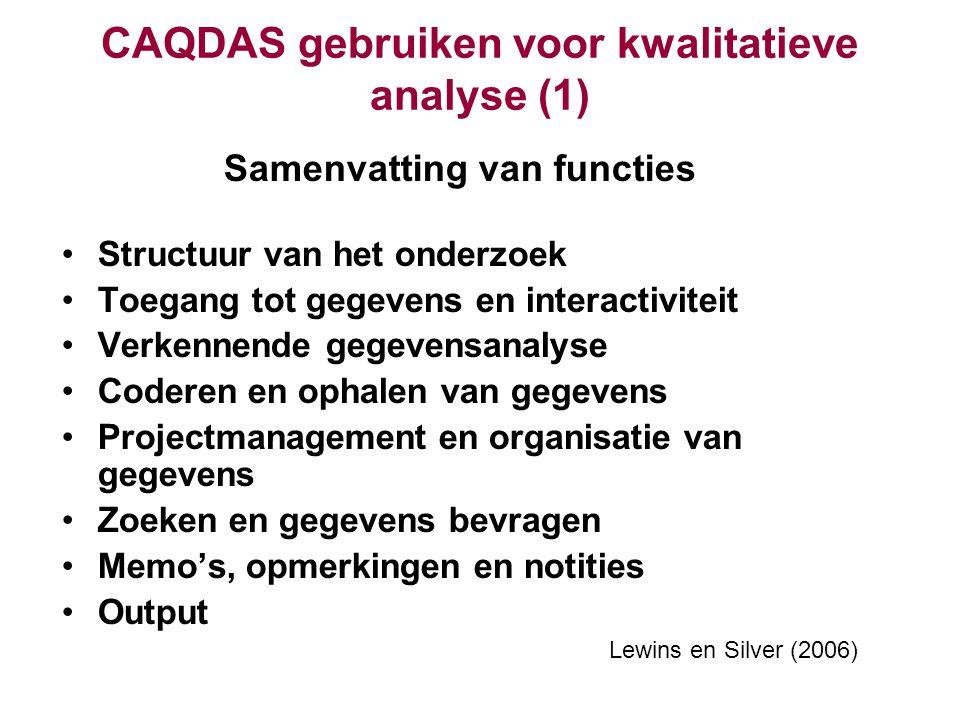 CAQDAS gebruiken voor kwalitatieve analyse (1) Samenvatting van functies Structuur van het onderzoek Toegang tot gegevens en interactiviteit Verkennen