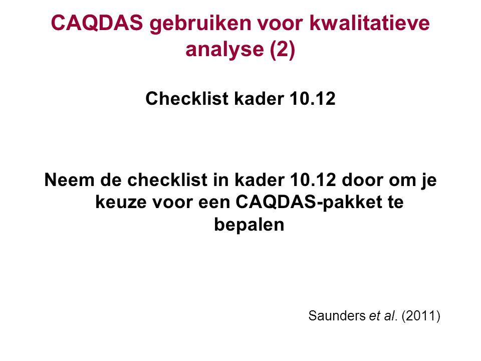 CAQDAS gebruiken voor kwalitatieve analyse (2) Checklist kader 10.12 Neem de checklist in kader 10.12 door om je keuze voor een CAQDAS-pakket te bepal