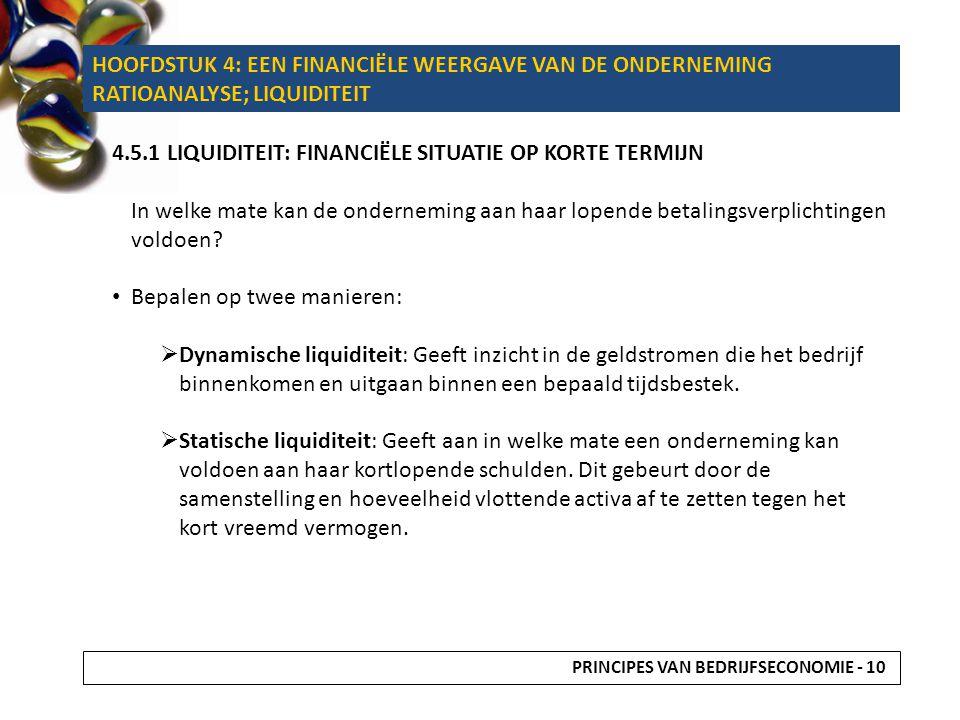 4.5.1 LIQUIDITEIT: FINANCIËLE SITUATIE OP KORTE TERMIJN In welke mate kan de onderneming aan haar lopende betalingsverplichtingen voldoen? Bepalen op