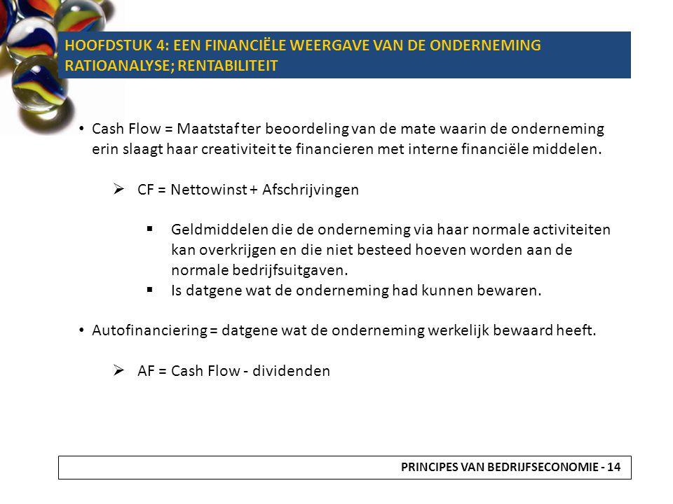 Cash Flow = Maatstaf ter beoordeling van de mate waarin de onderneming erin slaagt haar creativiteit te financieren met interne financiële middelen. 