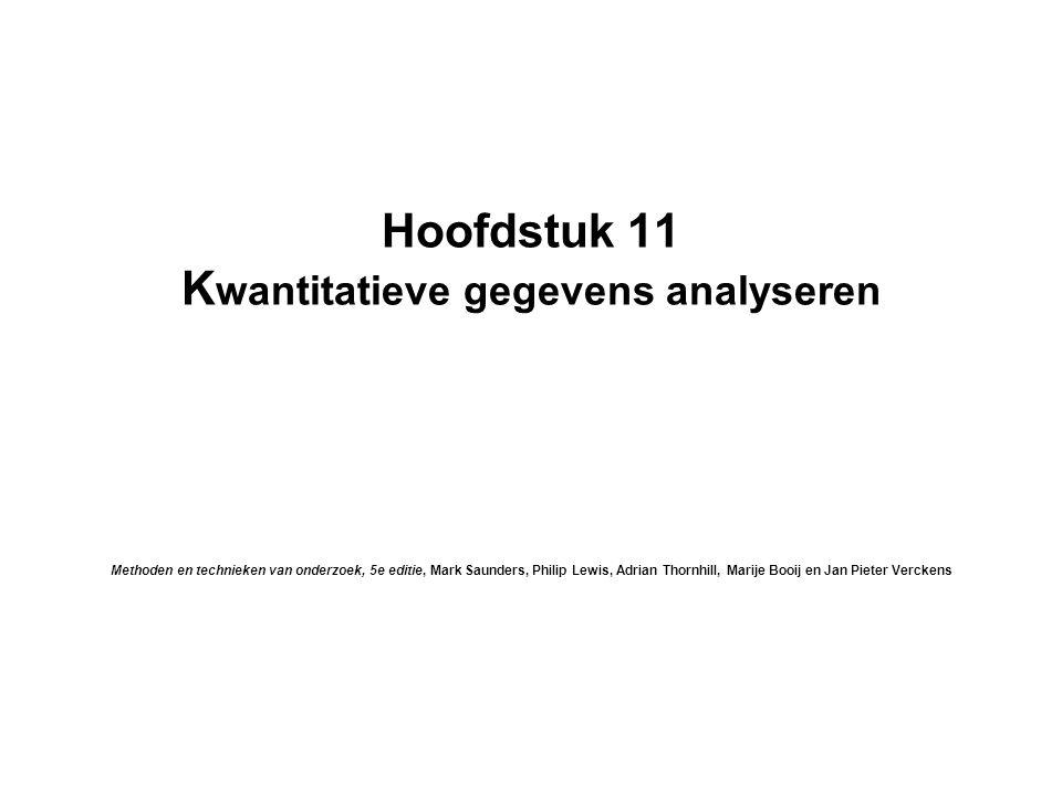 Hoofdstuk 11 K wantitatieve gegevens analyseren Methoden en technieken van onderzoek, 5e editie, Mark Saunders, Philip Lewis, Adrian Thornhill, Marije
