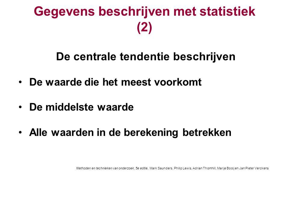 Gegevens beschrijven met statistiek (2) De centrale tendentie beschrijven De waarde die het meest voorkomt De middelste waarde Alle waarden in de bere
