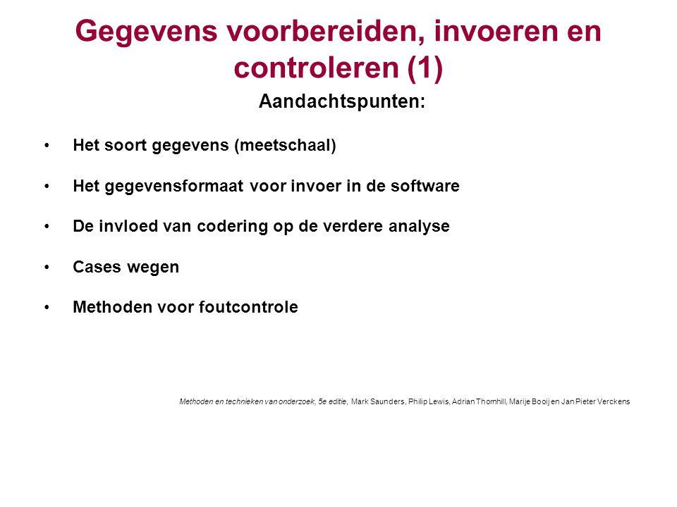 Gegevens voorbereiden, invoeren en controleren (1) Aandachtspunten: Het soort gegevens (meetschaal) Het gegevensformaat voor invoer in de software De