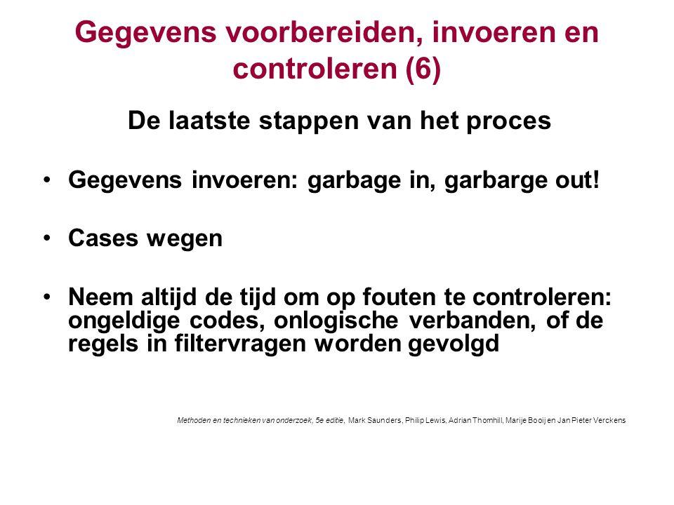 Gegevens voorbereiden, invoeren en controleren (6) De laatste stappen van het proces Gegevens invoeren: garbage in, garbarge out! Cases wegen Neem alt