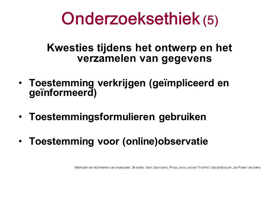 Onderzoeksethiek (5) Kwesties tijdens het ontwerp en het verzamelen van gegevens Toestemming verkrijgen (geïmpliceerd en geïnformeerd) Toestemmingsfor