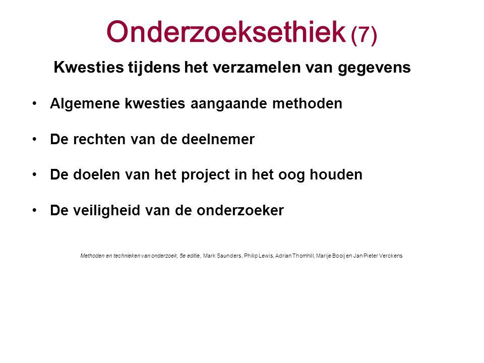 Onderzoeksethiek (7) Kwesties tijdens het verzamelen van gegevens Algemene kwesties aangaande methoden De rechten van de deelnemer De doelen van het p