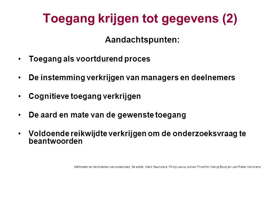 Toegang krijgen tot gegevens (2) Aandachtspunten: Toegang als voortdurend proces De instemming verkrijgen van managers en deelnemers Cognitieve toegan