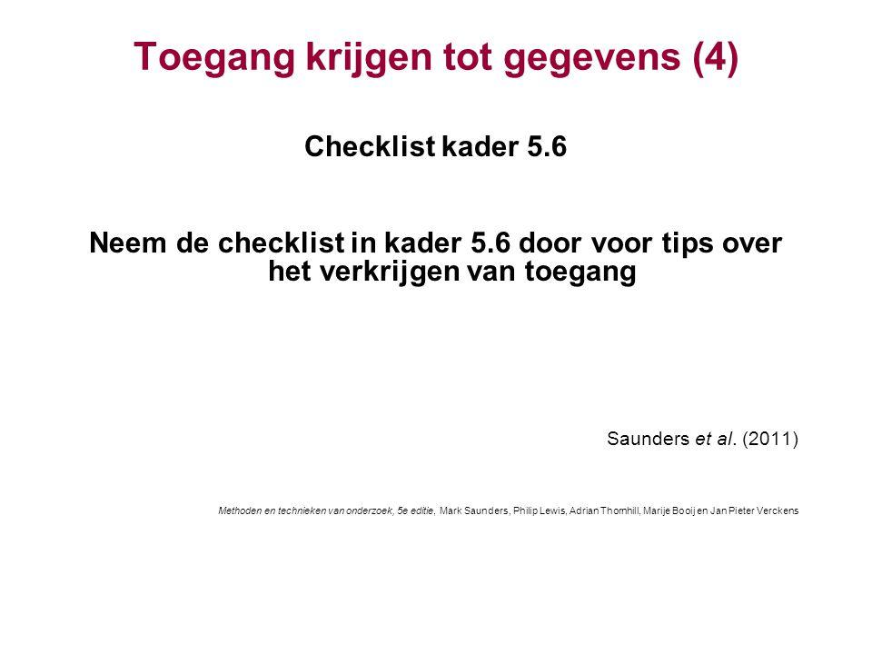 Toegang krijgen tot gegevens (4) Checklist kader 5.6 Neem de checklist in kader 5.6 door voor tips over het verkrijgen van toegang Saunders et al. (20