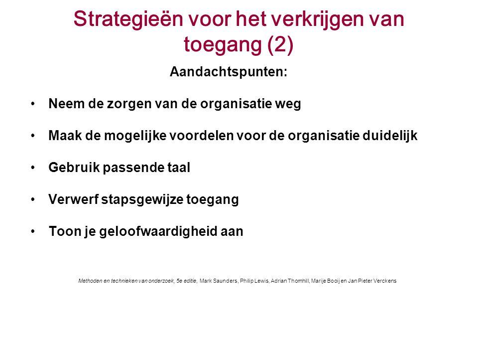 Strategieën voor het verkrijgen van toegang (2) Aandachtspunten: Neem de zorgen van de organisatie weg Maak de mogelijke voordelen voor de organisatie