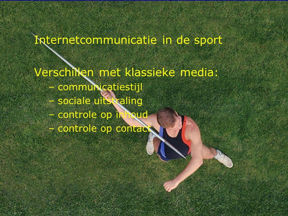 10 Internetcommunicatie in de sport Verschillen met klassieke media: – communicatiestijl – sociale uitstraling – controle op inhoud – controle op cont
