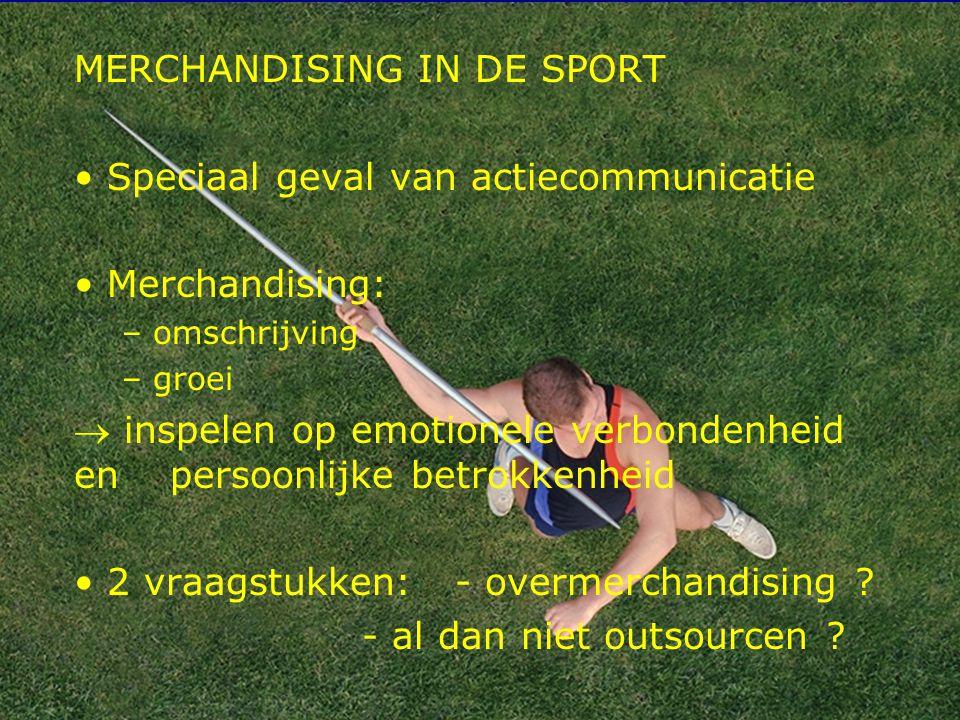 14 MERCHANDISING IN DE SPORT Speciaal geval van actiecommunicatie Merchandising: – omschrijving – groei  inspelen op emotionele verbondenheid en pers