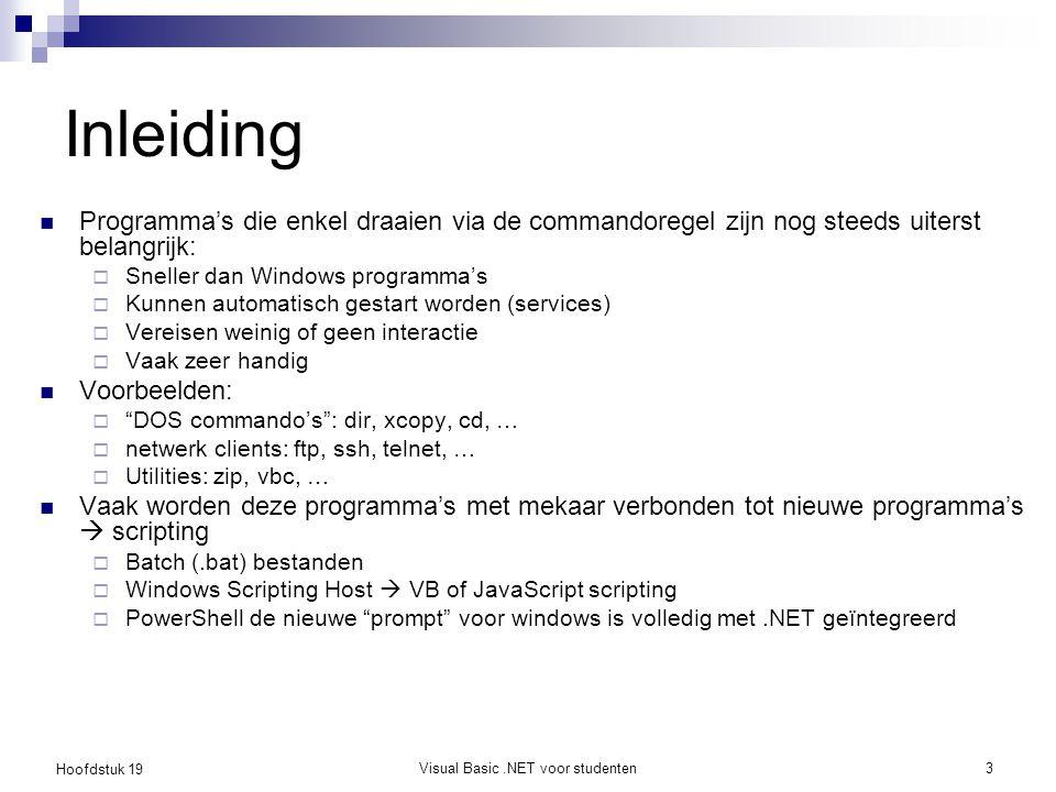 Hoofdstuk 19 Visual Basic.NET voor studenten3 Inleiding Programma's die enkel draaien via de commandoregel zijn nog steeds uiterst belangrijk:  Snell