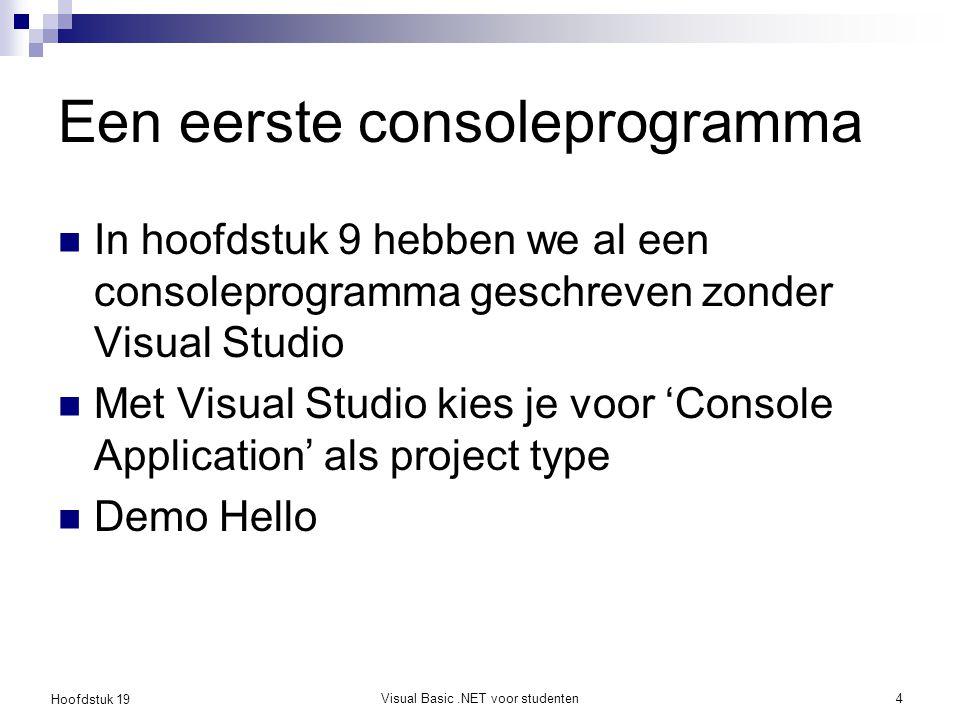 Hoofdstuk 19 Visual Basic.NET voor studenten4 Een eerste consoleprogramma In hoofdstuk 9 hebben we al een consoleprogramma geschreven zonder Visual St
