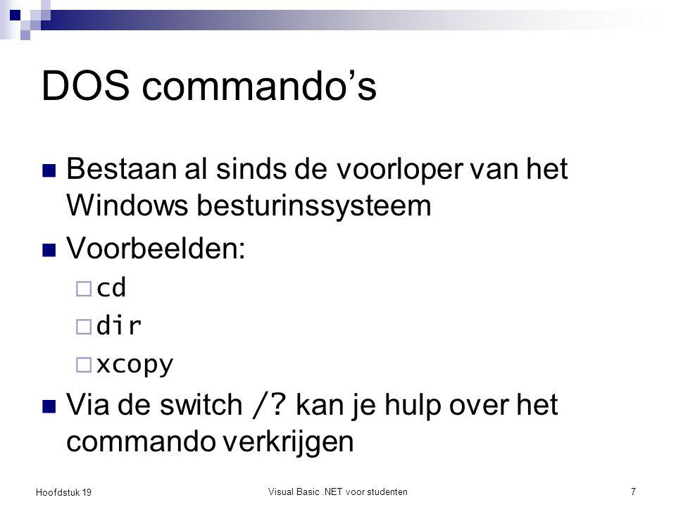 Hoofdstuk 19 Visual Basic.NET voor studenten7 DOS commando's Bestaan al sinds de voorloper van het Windows besturinssysteem Voorbeelden:  cd  dir 