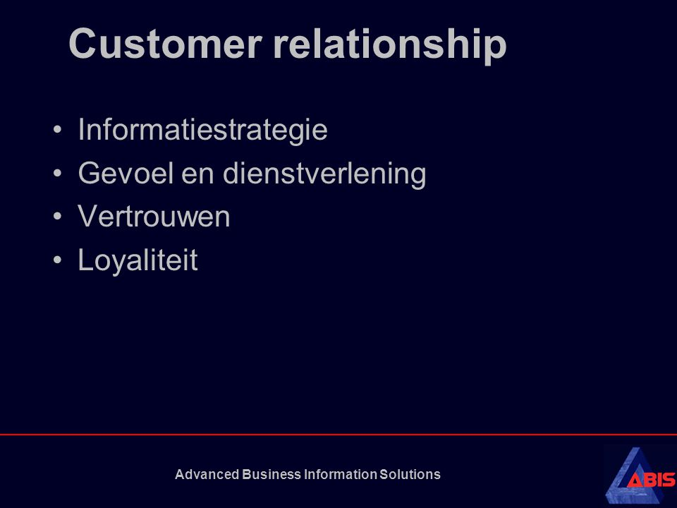Advanced Business Information Solutions Customer relationship Informatiestrategie Gevoel en dienstverlening Vertrouwen Loyaliteit