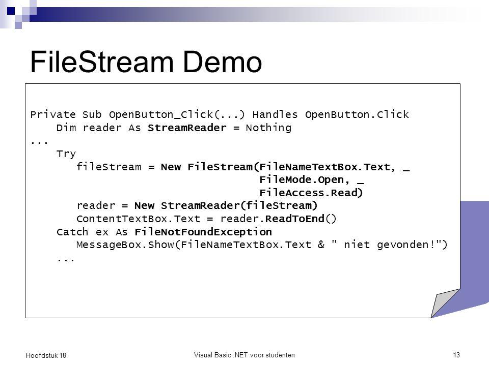 Hoofdstuk 18 Visual Basic.NET voor studenten14 FileStream Demo Bestudeer zelf de overige code van deze demo...