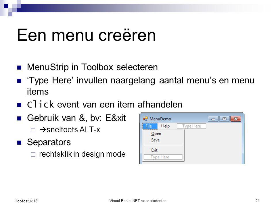 Hoofdstuk 18 Visual Basic.NET voor studenten22 Menu event Gebruik Application.Exit() om een programma af te sluiten Eveneens ok, maar oude VB: End Private Sub ExitItem_Click(ByVal sender As System.Object, _ ByVal e As System.EventArgs) _ Handles ExitItem.Click Application.Exit() End Sub