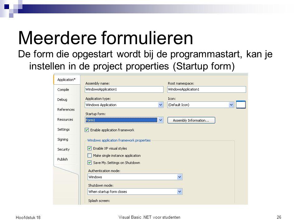Hoofdstuk 18 Visual Basic.NET voor studenten27 Meerdere formulieren Een Form is een klasse, dwz dat je een instantie moet maken om een form te openen.