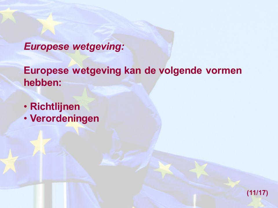 Europese wetgeving: Europese wetgeving kan de volgende vormen hebben: Richtlijnen Verordeningen (11/17)