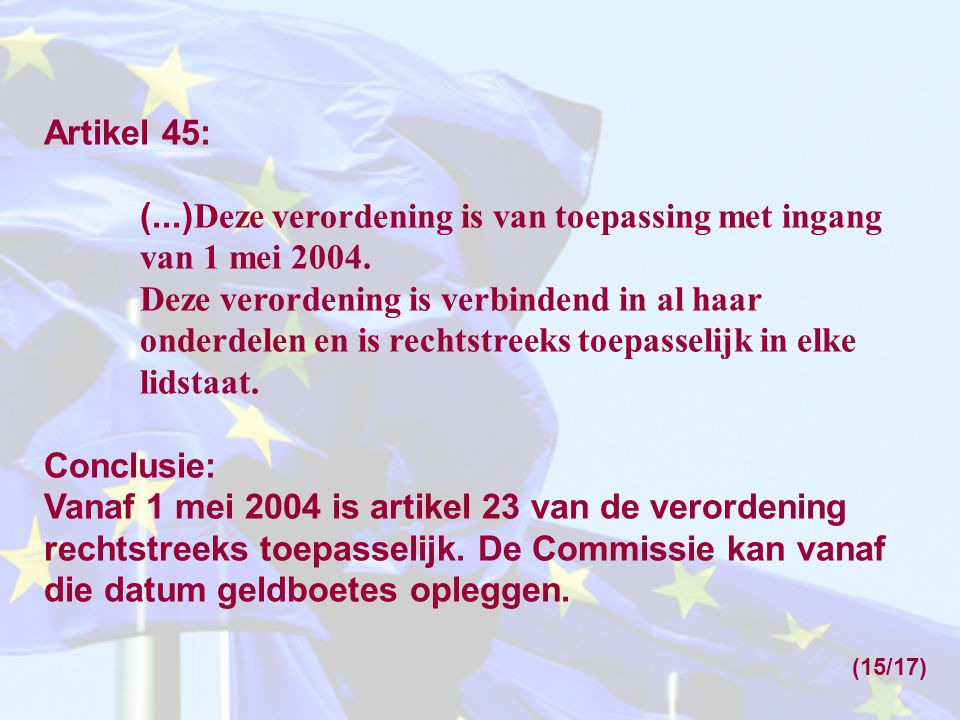 Artikel 45: (...) Deze verordening is van toepassing met ingang van 1 mei 2004. Deze verordening is verbindend in al haar onderdelen en is rechtstreek