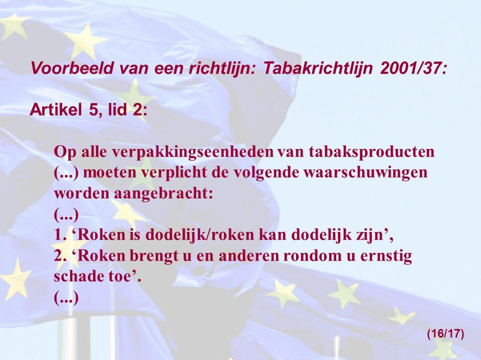 Voorbeeld van een richtlijn: Tabakrichtlijn 2001/37: Artikel 5, lid 2: Op alle verpakkingseenheden van tabaksproducten (...) moeten verplicht de volge