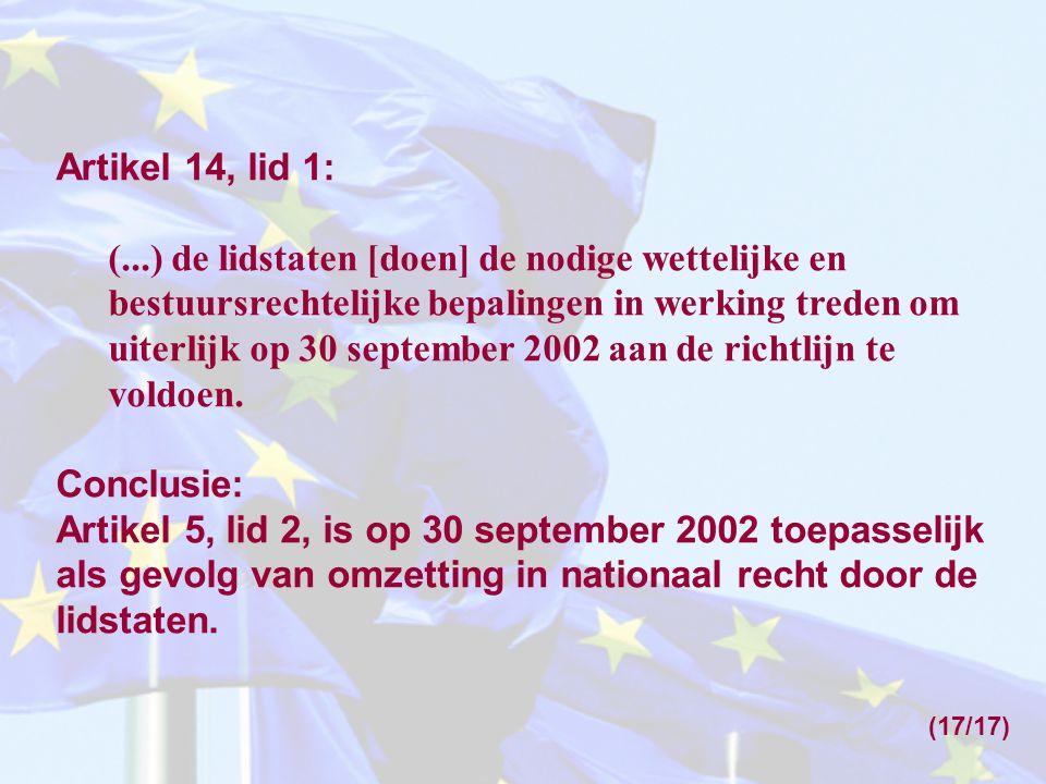 Artikel 14, lid 1: (...) de lidstaten [doen] de nodige wettelijke en bestuursrechtelijke bepalingen in werking treden om uiterlijk op 30 september 200