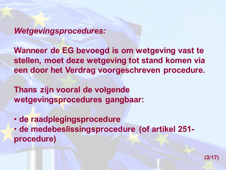 Wetgevingsprocedures: Wanneer de EG bevoegd is om wetgeving vast te stellen, moet deze wetgeving tot stand komen via een door het Verdrag voorgeschrev