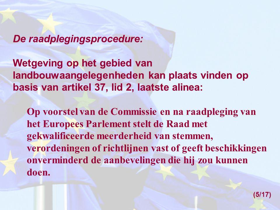 De raadplegingsprocedure: Wetgeving op het gebied van landbouwaangelegenheden kan plaats vinden op basis van artikel 37, lid 2, laatste alinea: Op voo