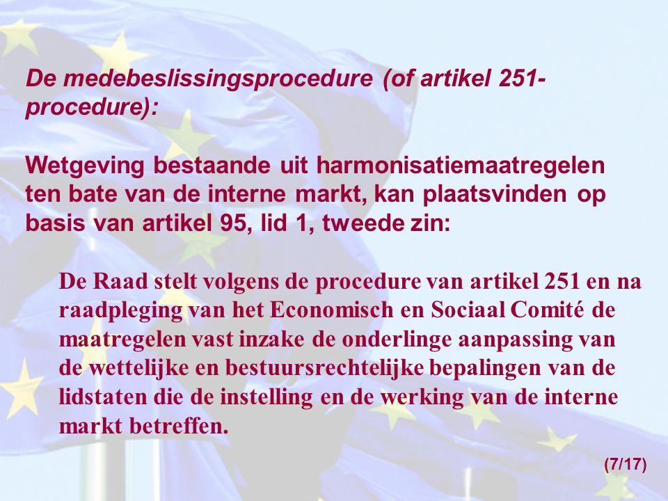 De medebeslissingsprocedure (of artikel 251- procedure): Wetgeving bestaande uit harmonisatiemaatregelen ten bate van de interne markt, kan plaatsvind