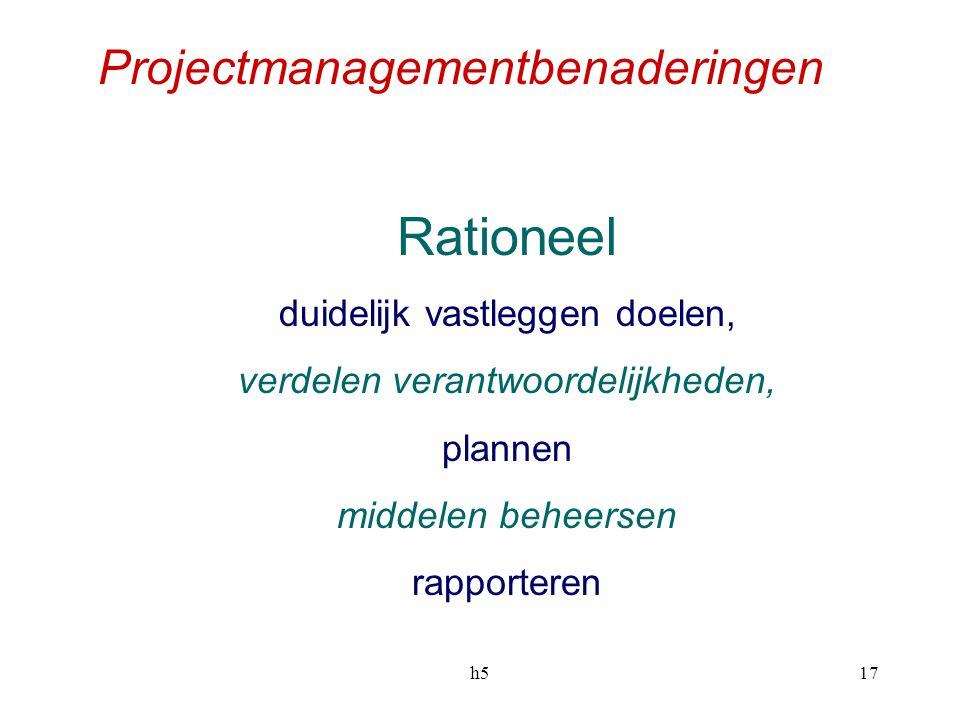 h517 Projectmanagementbenaderingen Rationeel duidelijk vastleggen doelen, verdelen verantwoordelijkheden, plannen middelen beheersen rapporteren