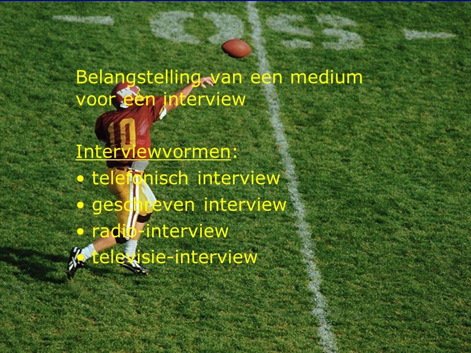 10 Belangstelling van een medium voor een interview Interviewvormen: telefonisch interview geschreven interview radio-interview televisie-interview