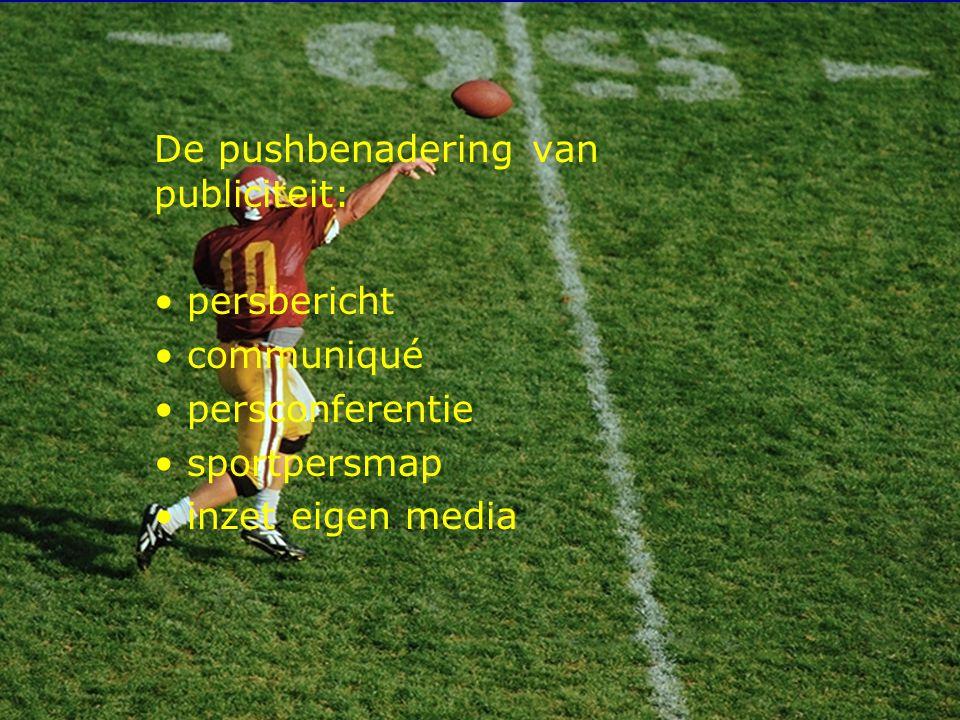 11 De pushbenadering van publiciteit: persbericht communiqué persconferentie sportpersmap inzet eigen media