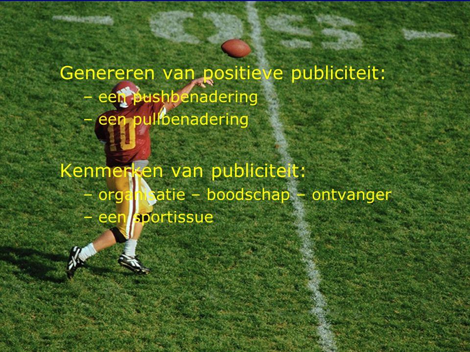 9 Genereren van positieve publiciteit: – een pushbenadering – een pullbenadering Kenmerken van publiciteit: – organisatie – boodschap – ontvanger – een sportissue
