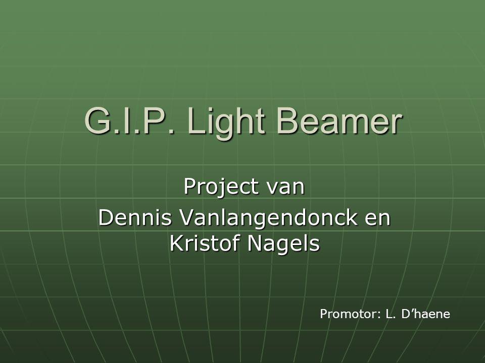 G.I.P. Light Beamer Project van Dennis Vanlangendonck en Kristof Nagels Promotor: L. D'haene