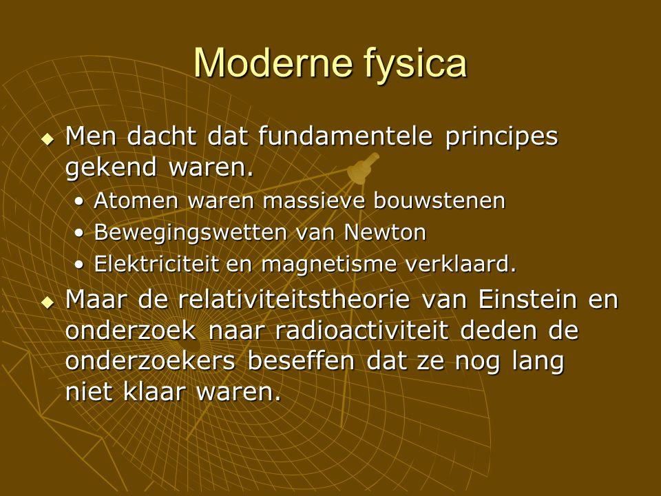Moderne fysica  Men dacht dat fundamentele principes gekend waren. Atomen waren massieve bouwstenenAtomen waren massieve bouwstenen Bewegingswetten v