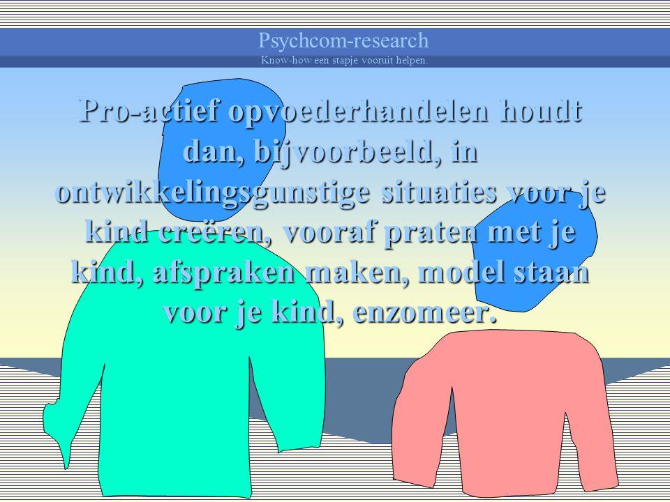 Psychcom-research Know-how een stapje vooruit helpen. Er kan evenwel rekening mee gehouden worden dat er ook veel kansen zitten in een pro-actief, eer