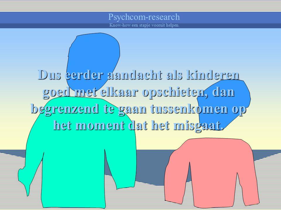 Psychcom-research Know-how een stapje vooruit helpen. Het is belangrijk vooral met beloningen te kunnen werken en de kansen hiertoe te benutten, eerde