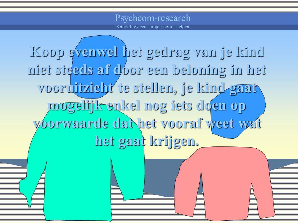 Psychcom-research Know-how een stapje vooruit helpen. Wacht in elk geval niet te lang met je beloning, hoe sneller, hoe meer invloed en het is dan voo