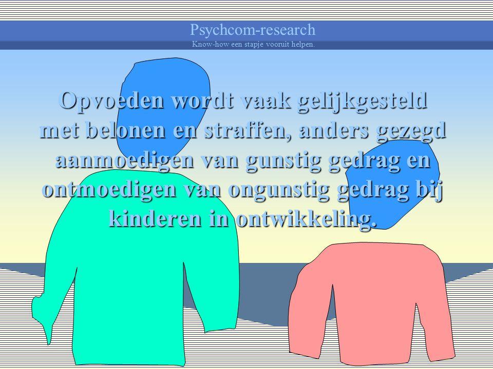 Psychcom-research Know-how een stapje vooruit helpen. Bovendien zijn ouders en opvoeders zich meer bewust geworden van hun opvoedende taak. Ze willen