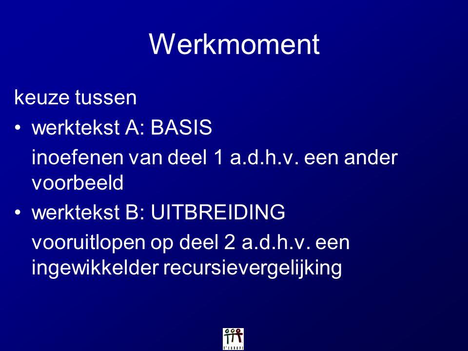 Werkmoment keuze tussen werktekst A: BASIS inoefenen van deel 1 a.d.h.v. een ander voorbeeld werktekst B: UITBREIDING vooruitlopen op deel 2 a.d.h.v.
