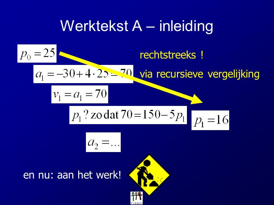 Werktekst A – inleiding rechtstreeks ! via recursieve vergelijking en nu: aan het werk!