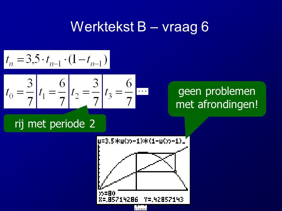Werktekst B – vraag 6 rij met periode 2 geen problemen met afrondingen!