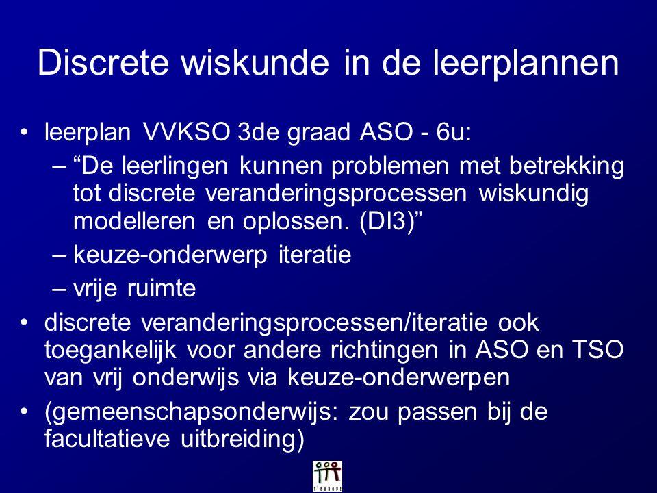 """Discrete wiskunde in de leerplannen leerplan VVKSO 3de graad ASO - 6u: –""""De leerlingen kunnen problemen met betrekking tot discrete veranderingsproces"""