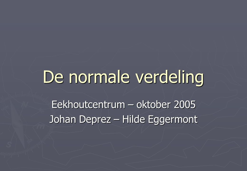 De normale verdeling Eekhoutcentrum – oktober 2005 Johan Deprez – Hilde Eggermont