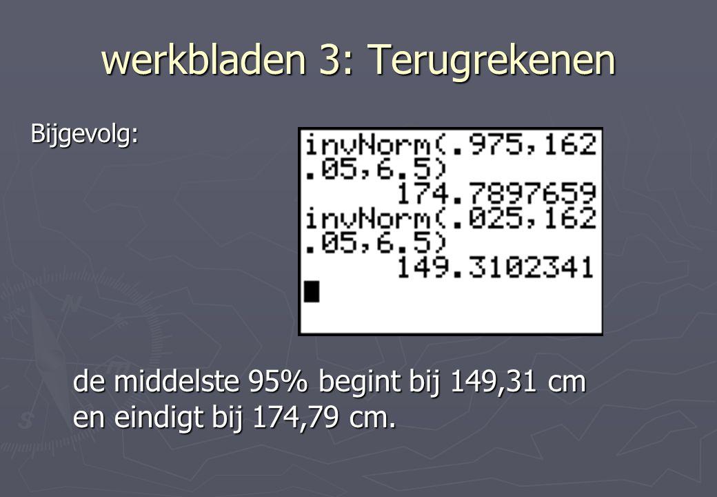 werkbladen 3: Terugrekenen Bijgevolg: de middelste 95% begint bij 149,31 cm en eindigt bij 174,79 cm.