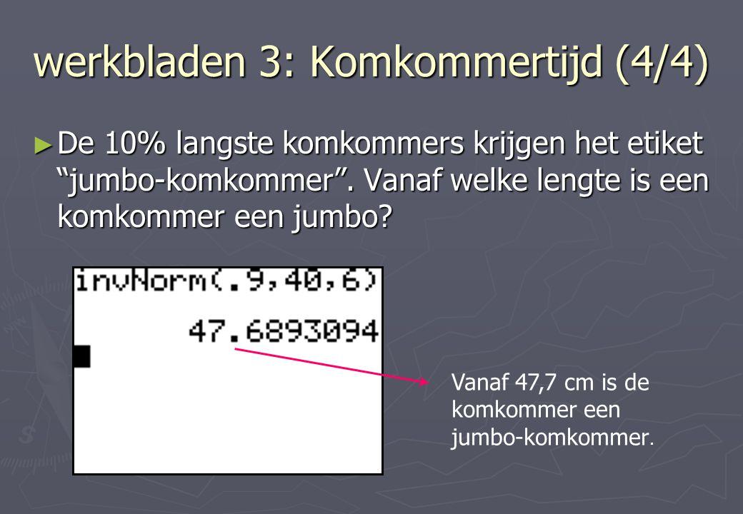 werkbladen 3: Komkommertijd (4/4) ► De 10% langste komkommers krijgen het etiket jumbo-komkommer .