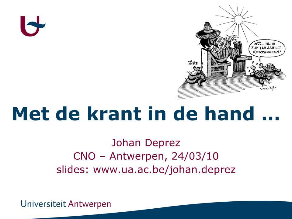 Met de krant in de hand … Johan Deprez CNO – Antwerpen, 24/03/10 slides: www.ua.ac.be/johan.deprez