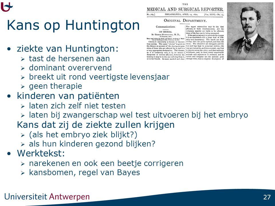 27 Kans op Huntington ziekte van Huntington:  tast de hersenen aan  dominant overervend  breekt uit rond veertigste levensjaar  geen therapie kind