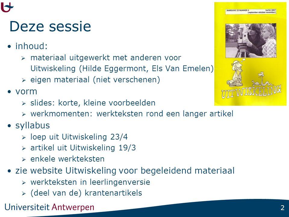 2 Deze sessie inhoud:  materiaal uitgewerkt met anderen voor Uitwiskeling (Hilde Eggermont, Els Van Emelen)  eigen materiaal (niet verschenen) vorm
