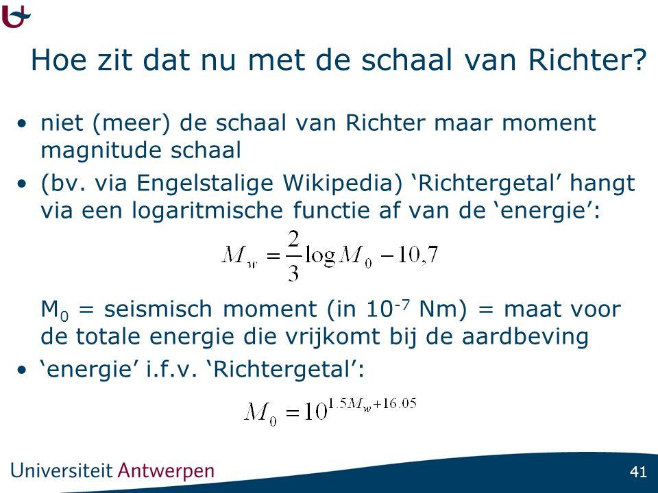41 Hoe zit dat nu met de schaal van Richter? niet (meer) de schaal van Richter maar moment magnitude schaal (bv. via Engelstalige Wikipedia) 'Richterg
